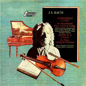 J.S Bach - Concerto In A Minor For Harpsichord, Flute, Violin & Strings / Suite In B Minor For Flute, Strings & Continuo download mp3 flac
