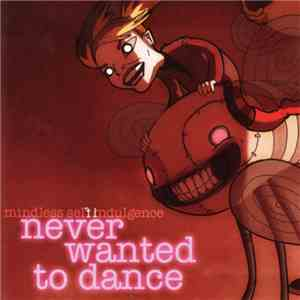 Mindless Self Indulgence - Never Wanted To Dance download mp3 flac